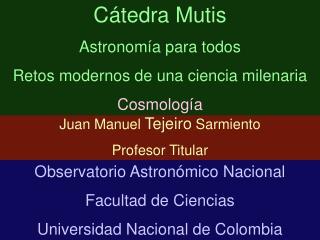 Observatorio Astron ómico Nacional Facultad de Ciencias Universidad Nacional de Colombia