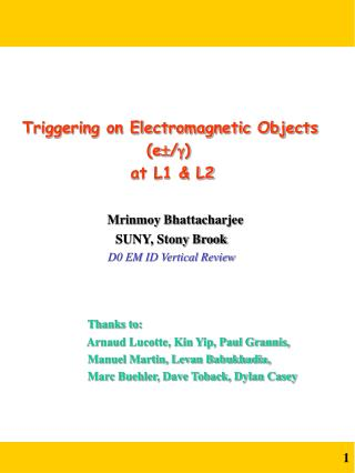 Triggering on Electromagnetic Objects 				(e  / ) at L1 & L2 Mrinmoy Bhattacharjee