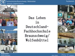 Das Leben   in  Deutschland- Fachhochschule Braunschweig/ Wolfenb ü ttel