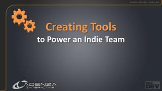 Creating Tools  to Power an Indie  Team