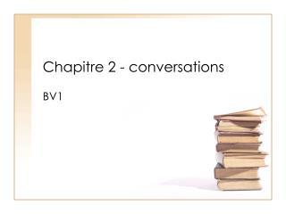 Chapitre  2 - conversations