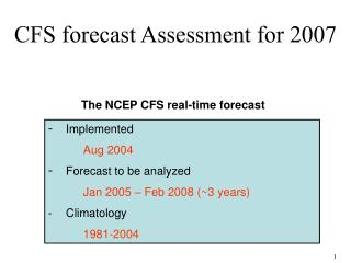 Implemented Aug 2004 Forecast to be analyzed  Jan 2005 – Feb 2008 (~3 years) -	Climatology