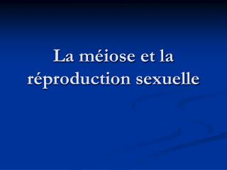 La méiose et la réproduction sexuelle