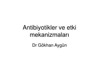 Antibiyotikler ve etki mekanizmaları