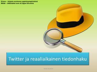 Twitter ja  reaaliaikainen tiedonhaku