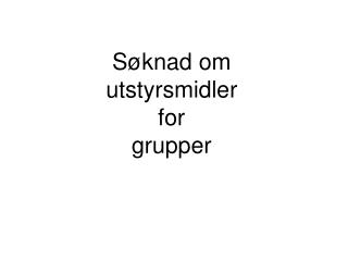 S knad om  utstyrsmidler for  grupper