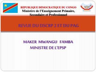 MAKER  MWANGU   FAMBA  MINISTRE DE L�EPSP
