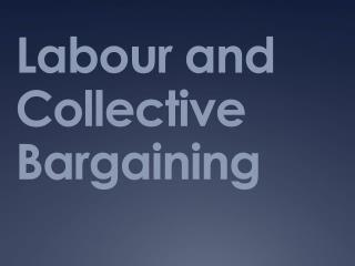 Labour  and Collective Bargaining