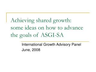 Achieving shared growth: some ideas on how to advance the goals of ASGI-SA