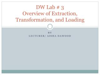DW Lab #  3 Overview of Extraction, Transformation, and Loading