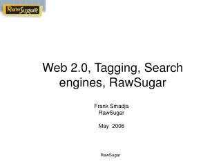 Web 2.0, Tagging, Search engines, RawSugar