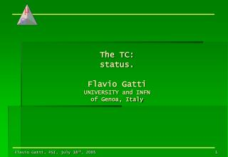 The TC: status. Flavio Gatti UNIVERSITY and INFN of Genoa, Italy