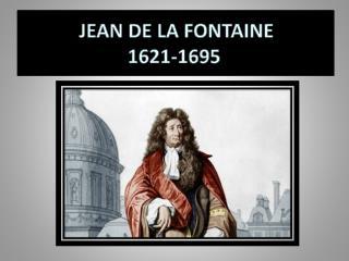 JEAN DE LA FONTAINE                       1621-1695