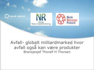 Avfall- globalt milliardmarked hvor avfall ogs  kan v re produkter Bransjesjef Thoralf H Thorsen