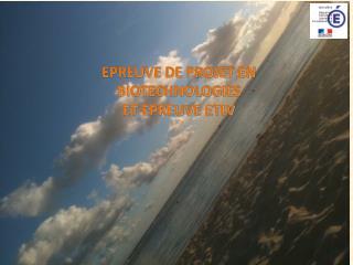 EPREUVE DE PROJET EN BIOTECHNOLOGIES ET EPREUVE ETLV