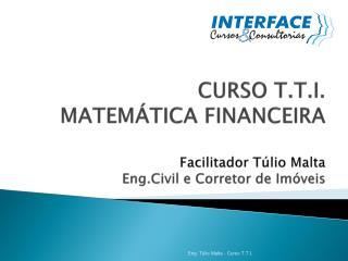 CURSO T.T.I.   MATEM TICA FINANCEIRA  Facilitador T lio Malta Eng.Civil e Corretor de Im veis