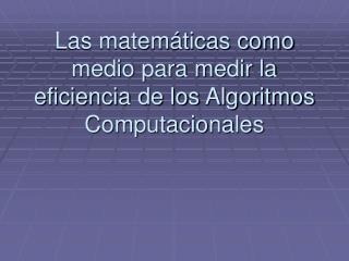 Las matemáticas como medio para medir la eficiencia de los Algoritmos Computacionales