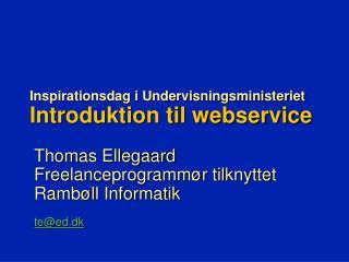 Inspirationsdag i Undervisningsministeriet Introduktion til webservice