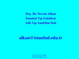 Doç. Dr. Nevzat Alkan İstanbul Tıp Fakültesi Adli Tıp Anabilim Dalı alkan@istanbul.tr