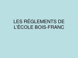LES RÉGLEMENTS DE L'ÉCOLE BOIS-FRANC