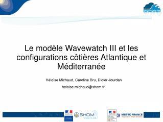 Le modèle Wavewatch III et les configurations côtières Atlantique et Méditerranée