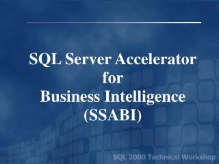 SQL Server Accelerator  for  Business Intelligence (SSABI)