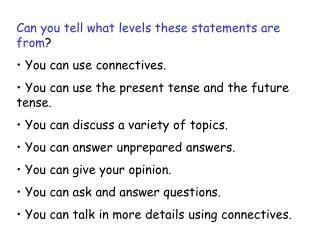 Can you tell what levels these statements are from ?  You can use connectives.