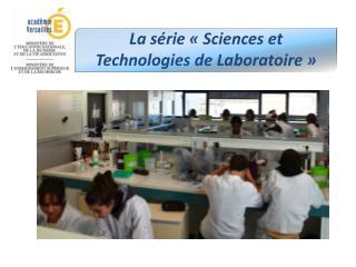La série «Sciences et Technologies de Laboratoire»