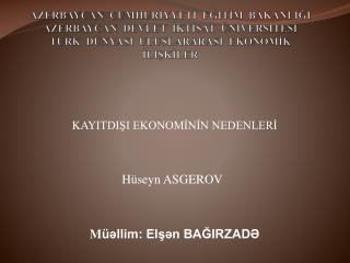 KAY ITDIŞI EKONOMİNİN NEDENLERİ                                     Hüseyn ASGEROV