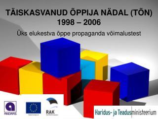 T�ISKASVANUD �PPIJA N�DAL (T�N) 1998 � 2006 �ks elukestva �ppe propaganda v�imalustest