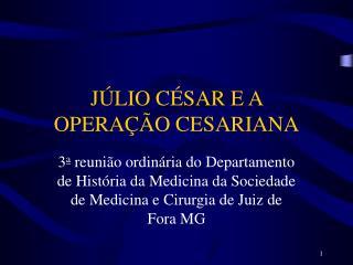 JÚLIO CÉSAR E A OPERAÇÃO CESARIANA