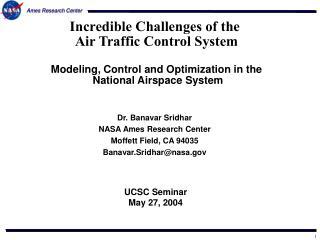 Dr. Banavar Sridhar NASA Ames Research Center Moffett Field, CA 94035 Banavar.Sridhar@nasa