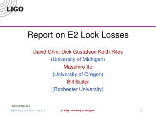 Report on E2 Lock Losses David Chin, Dick Gustafson Keith Riles (University of Michigan)