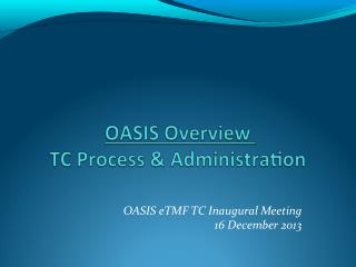 OASIS eTMF TC Inaugural Meeting 16 December 2013