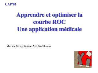 Apprendre et optimiser la courbe ROC Une application médicale