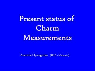 Present  status of  Charm Measurements