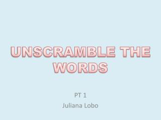 UNSCRAMBLE THE WORDS