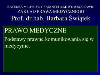 KATEDRA MEDYCYNY SADOWEJ A.M. WE WROCLAWIU ZAKLAD PRAWA MEDYCZNEGO Prof. dr hab. Barbara Swiatek