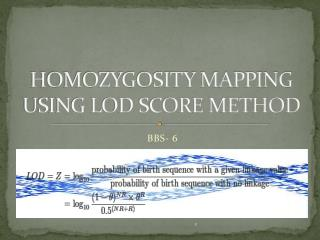 HOMOZYGOSITY MAPPING USING LOD SCORE METHOD