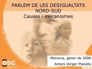 PARLEM DE LES DESIGUALTATS  NORD-SUD Causes i mecanismes