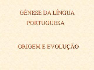 G NESE DA L NGUA                    PORTUGUESA
