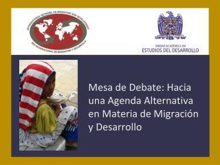 Mesa de Debate: Hacia una Agenda Alternativa en Materia de Migraci�n y Desarrollo