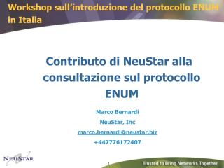 Contributo di NeuStar alla consultazione sul protocollo ENUM Marco Bernardi NeuStar, Inc