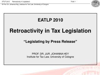 """EATLP 2010 Retroactivity in Tax Legislation  """"Legislating by Press Release"""""""