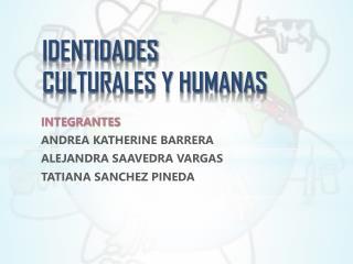 IDENTIDADES CULTURALES Y HUMANAS