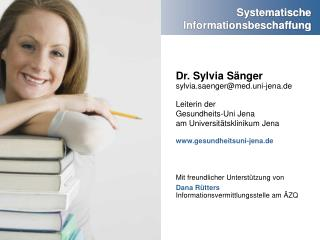 Dr. Sylvia Sänger sylvia.saenger@med.uni-jena.de