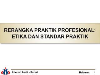 RERANGKA PRAKTIK PROFESIONAL:  ETIKA DAN STANDAR PRAKTIK