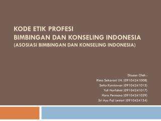 KODE ETIK PROFESI BIMBINGAN DAN KONSELING INDONESIA (ASOSIASI BIMBINGAN DAN KONSELING INDONESIA )