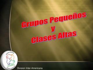 Grupos Pequeños y  Clases Altas