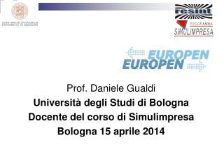 Prof. Daniele Gualdi Università degli Studi di Bologna Docente del corso di Simulimpresa